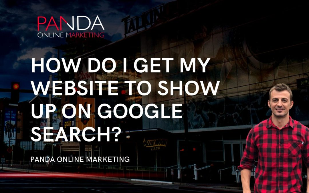 How do I get my website to show up on Google search?